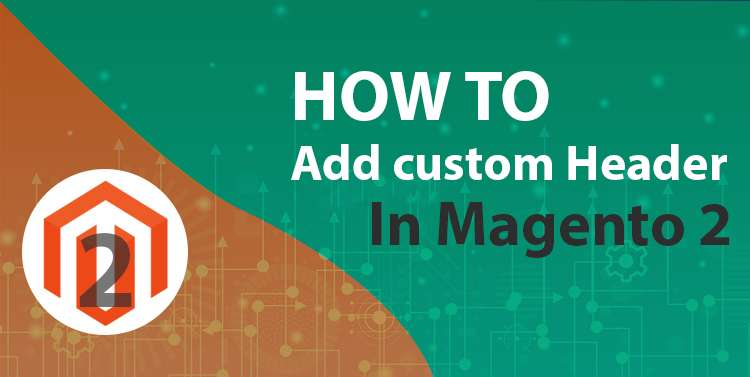 How to Add Custom Header in Magento 2
