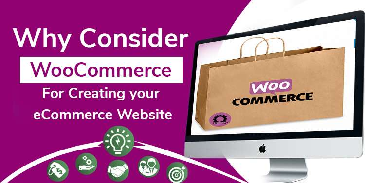 Why Consider WooCommerce for Creating your eCommerce Website