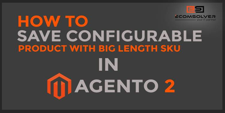 How to Save Configurable Product with Big Length SKU in Magento2