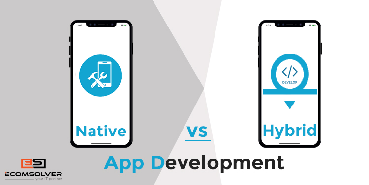 Native Vs Hybrid App Development – Which fulfill your needs?