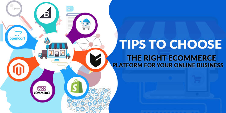 Tips to Choose the Right eCommerce Platform for Your Online Business